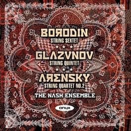 STRING SEXTET & QUINTET WORKS BY BORODIN/GLAZUNOV/ARENSKY NASH ENSEMBLE, CD
