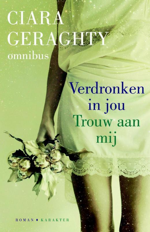 Ciara Geraghty omnibus bevat : Verdronken in jou en Trouw aan mij, Geraghty, Ciara, Paperback