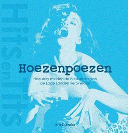 Hoezenpoezen .. HOEZENPOEZEN - 144 PG FULL COLOR - BY KRIS DIERCKX hoe sexy meiden de huiskamers van de lage landen veroverden, BOOK, Hardcover