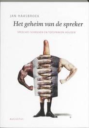 Het geheim van de spreker speeches schrijven en toespraken houden, Jan Haasbroek, Paperback