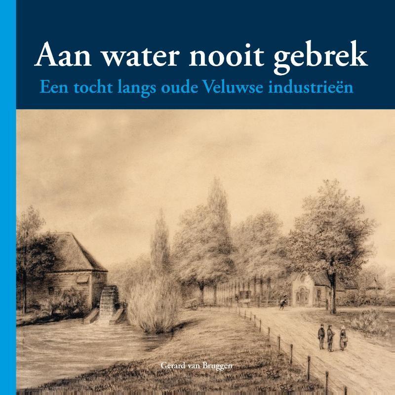 Aan water nooit gebrek een tocht langs Veluwse Industrieen, Bruggen, Gerard van, Hardcover