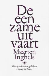 De eenzame uitvaart veertig verhalen en gedichten bij vergeten levens, Maarten Inghels, Paperback