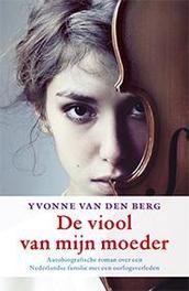 De viool van mijn moeder Yvonne van den Berg, Paperback