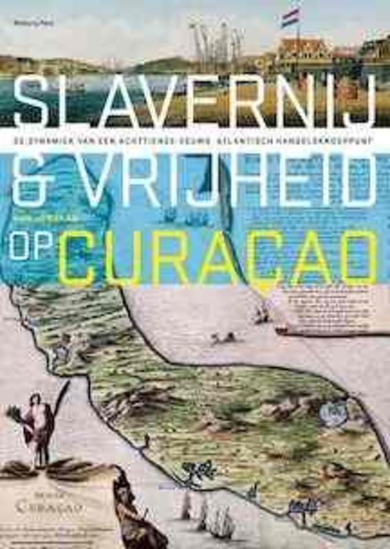 Slavernij en vrijheid op Curaçao de dynamiek van een achttiende-eeuws Atlantisch handelsknooppunt, Han Jordaan, Paperback