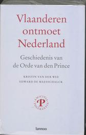 Vlaanderen ontmoet Nederland. Geschiedenis van de Orde van den Prince, Van Der Wee, Kristin, Paperback