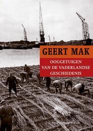 Ooggetuigen van de vaderlandse geschiedenis in meer dan honderd reportages, Mak, Geert, Paperback