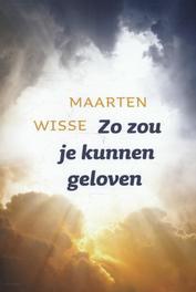 Zo zou je kunnen geloven Wisse, Maarten, Paperback