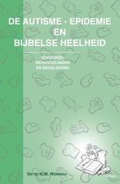 De autisme epidemie en bijbelse heelheid oorzaken, behandelingen en begeleiding, Sietse H.W. Werkman, Paperback
