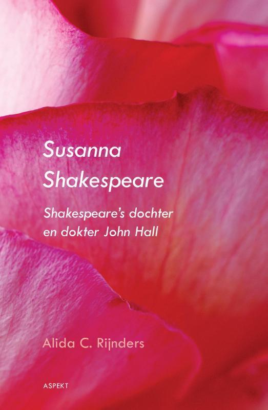 Susanna Shakespeare shakespeares dochter Susanna en dokter John Hall, Alida C. Rijnders, Paperback