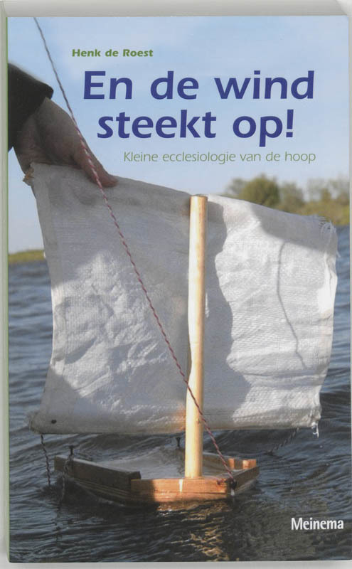 En de wind steekt op !. kleine ecclesiologie van de hoop, Roest, H. de, Paperback
