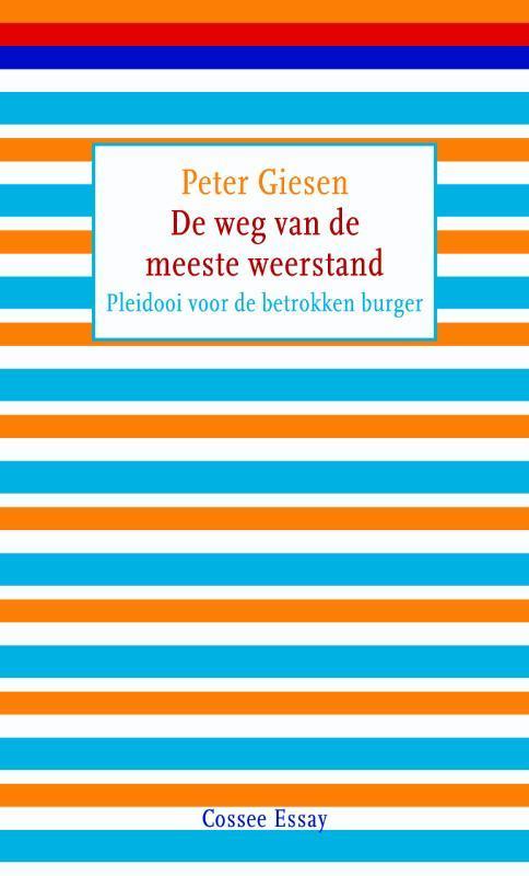 De weg van de meeste weerstand pleidooi voor een maatschappelijk geëngageerde burger, Peter Giesen, Paperback