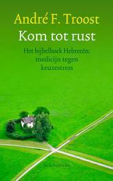 Kom tot rust het bijbelboek Hebreeën medicijn tegen keuzestress, Troost, André F., Paperback