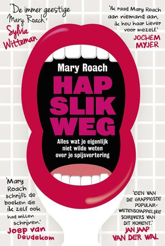 Hap slik weg alles wat je eigenlijk niet wilde weten over je spijsvertering, Mary Roach, Paperback