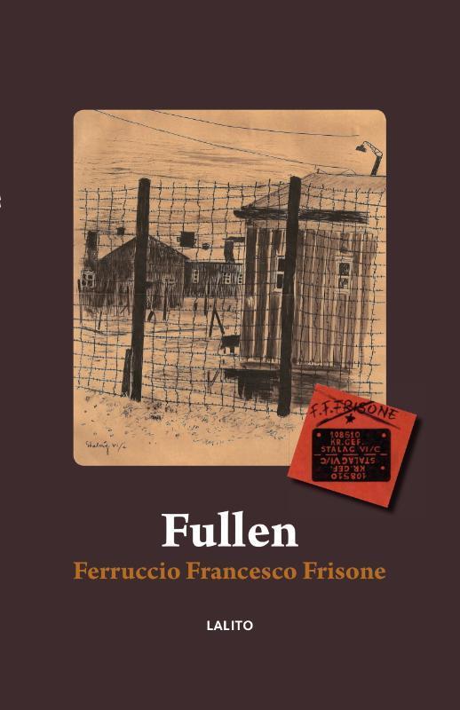 Fullen van Albanië naar kamp VI/C in Fullen : tekeningen en dagboeknotities van de geïnterneerde Italiaanse militair Ferrucio Francesco Frisone, Frisone, Ferruccio Francesco, Hardcover