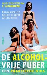 De alcoholvrije puber een praktische gids, Van der Lely, Nico, Paperback