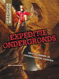 Expeditie ondergronds: Grotklimmen in onderaardse gangen Outdoor Avontuur, Neil Champion, Hardcover