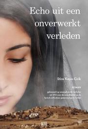Echo uit een onverwerkt verleden roman gebaseerd op waargebeurde verhalen uit 1915 over de wreedheden in de Syrisch-orthodoxe gemeenschap in Turkije, Stire Kaya-Cirik, Paperback