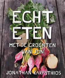 Echt eten met de groenten van Jon, Karpathios, Jonathan, Hardcover