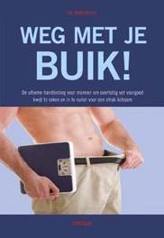 Weg met je buik! Het dieetboek voor mannen om dat buikje in te ruilen voor een mooi en strak lichaam, John Briffa, Paperback
