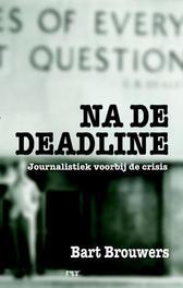 Na de deadline journalistiek voorbij de crisis, Brouwers, Bart, Paperback