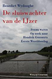 De sluiswachter van de IJzer Sterk Water: Op zoek naar Hendrik Geeraerts Eerste Wereldoorlog, Benedict Wydooghe, Paperback
