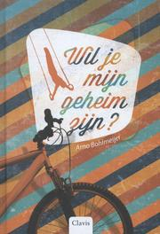 Wil je mijn geheim zijn? Bohlmeijer, Arno, Hardcover