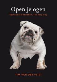 Open je ogen spiritueel ontwaken, the easy way, Tim van der Vliet, Paperback