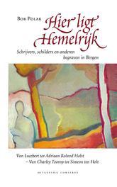 Hier ligt hemelrijk schrijvers en kunstenaars begraven in Bergen, Bob Polak, Paperback