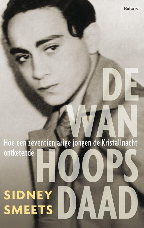 De wanhoopsdaad hoe een zeventienjarige jongen de Kristallnacht ontketende, Smeets, Sidney, onb.uitv.