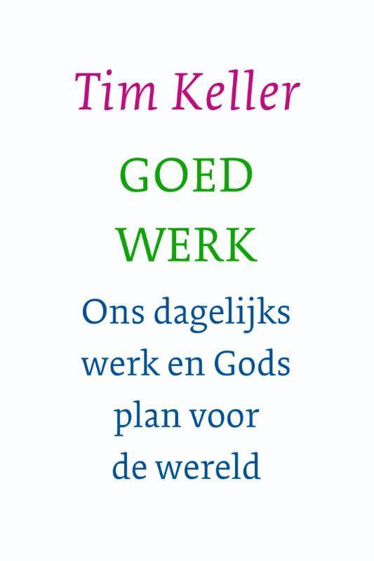 Goed werk ons dagelijks werk en Gods plan voor de wereld, Tim Keller, Paperback