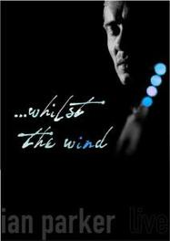 Ian Parker - Live Whilst the Wind