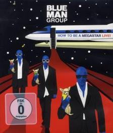 Blue Man Group - How To Be A Megastar