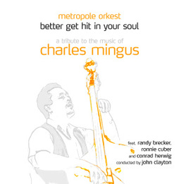 BETTER GET HIT IN YOUR SOUL-A TRIBUTE TO THE MUS A Tribute to the Music of Charles Mingus, METROPOL ORKEST, CD