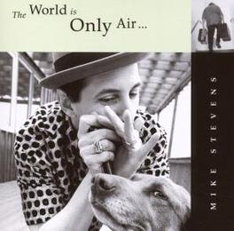 WORLD IS ONLY AIR... Audio CD, MIKE STEVENS, CD