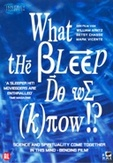 What the bleep do we know,...