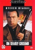 On deadly ground, (DVD)