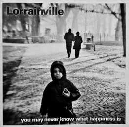 YOU MAY NEVER KNOW WHAT.. .. HAPPINESS IS LORRAINVILLE, CD