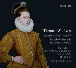 GRANT THE KING A LONG LIF CHOIR OF SIDNEY SUSSEX COLLEGE/FRETWORK T. WEELKES, CD