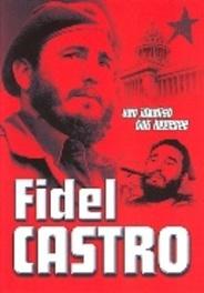 Fidel Castro-Van Idealist Tot Heerser