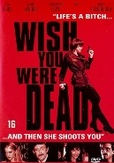 Wish you were dead, (DVD)