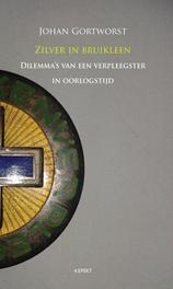 Zilver in bruikleen dilemma's van een verpleegster in oorlogstijd, Gortworst, Johan, Paperback
