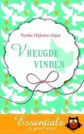 Vreugde vinden Essentials je geloof leven Essentials je geloof leven, Nynke Dijkstra-Algra, Paperback