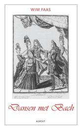 Dansen met Bach de invloeden uit de Franse Barok op de muziek van Bach, Wim Faas, Paperback