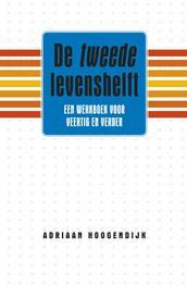 De tweede levenshelft een werkboek voor veertig en verder, Hoogendijk, Adriaan, Paperback