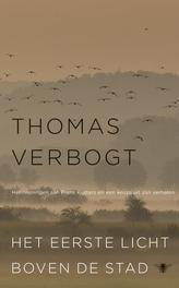 Het eerste licht boven de stad herinneringen aan Frans Kusters en een keuze uit zijn verhalen, Thomas Verbogt, Hardcover