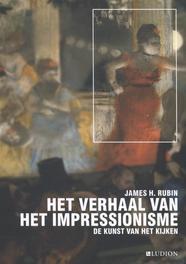 Het verhaal van het impressionisme De kunst van het kijken, James H. Rubin, Paperback