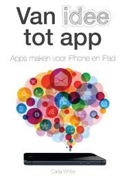 Van idee tot app apps maken voor iPhone en iPad, White, Carla, Paperback