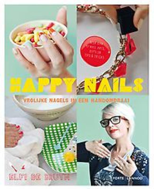 Happy nails vrolijke nagels in een handomdraai, Elfi De Bruyne, Hardcover