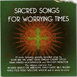 SACRED SONGS FOR.. .. WORRYING TIMES Audio CD, V/A, CD