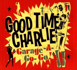 GARAGE-A-GO-GO PURE GARAGE-SOUL ! GOOD TIME CHARLIE, CD